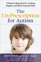 The Un-prescription For Autism : A Natural Approach For A Calmer, Happier, And More Focused Child by Lintala, Janet © 2016 (Added: 6/10/16)