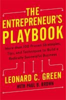 The Entrepreneur's Playbook : More Than 100 Proven Strategies, Tips, And Techniques To Build A Radically Successful Business by Green, Leonard C. © 2017 (Added: 9/11/17)