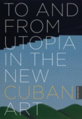 To and from Utopia in the New Cuban Art cover