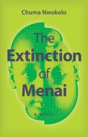 The Extinction Of Menai : A Novel by Nwokolo, Chuma © 2018 (Added: 5/9/18)