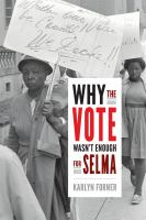 Why The Vote Wasn't Enough For Selma by Forner, Karlyn © 2017 (Added: 1/16/18)