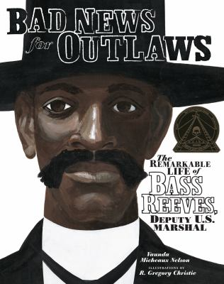 Bad News for Outlaws by Vaunda Micheaux Nelson; R. Gregory Christie (Illustrator)