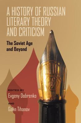 A history of Russian literary theory and criticism : the Soviet age and beyond