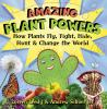 Amazing plant powers : how plants fly, fight, hide, hunt & change the world
