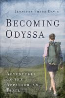 Becoming Odyssa : Epic Adventures On The Appalachian Trail by Davis, Jennifer Pharr © 2010 (Added: 5/11/16)