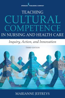 Teaching Cultural Competence in Nursing and Health Care, 3rd ed: Inquiry, Action, and Innovation