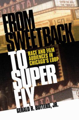 cover of From Sweetback to Super Fly: Race and Film Audiences in Chicago's Loop