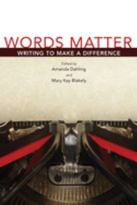 cover of Words Matter: Writing to Make a Difference edited by Amanda Dahling and Mary Kay Blakely