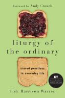 Liturgy Of The Ordinary : Sacred Practices In Everyday Life by Harrison Warren, Tish © 2016 (Added: 2/15/17)