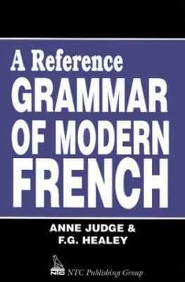 Reference Grammar of Modern French by Anne Judge and Frederick Healey