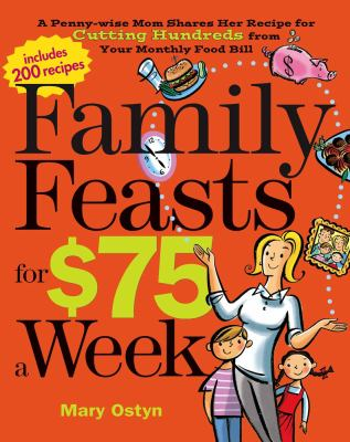 Details about Family feasts for $75 a week : a penny-wise mom shares her recipe for cutting hundreds from your monthly food bill