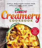 The Cabot Creamery Cookbook : Simple, Wholesome Dishes From America's Best Dairy Farms by Pasanen, Melissa © 2015 (Added: 5/12/15)