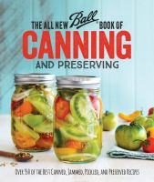 The All New Ball Book Of Canning And Preserving : Over 350 Of The Best Canned, Jammed, Pickled, And Preserved Recipes by  © 2016 (Added: 8/10/16)