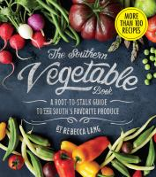 The Southern Vegetable Book : A Root-to-stalk Guide To The South's Favorite Produce by Lang, Rebecca D. © 2016 (Added: 4/21/16)