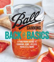 Ball Canning Back To Basics : A Foolproof Guide To Canning Jams, Jellies, Pickles, And More by Ball Corporation © 2017 (Added: 7/6/17)