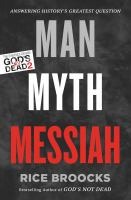 Man, Myth, Messiah : Answering History's Greatest Question by Broocks, Rice © 2016 (Added: 4/14/17)