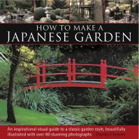 How To Make A Japanese Garden : An Inspirational Visual Guide To A Classic Garden Style, Beautifully Illustrated With Over 80 Stunning Photographs by Chesshire, Charles © 2014 (Added: 11/5/14)