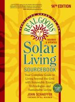 Real Goods Solar Living Sourcebook : Your Complete Guide To Living Beyond The Grid With Renewable Energy Technologies And Sustainable Living by Schaeffer, John © 2014 (Added: 7/20/15)