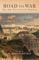 Road To War : The 1871 Yellowstone Surveys by Lubetkin, M. John, editor © 2016 (Added: 7/13/17)