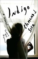 Indigo : A Novel by Setz, Clemens J. © 2014 (Added: 1/15/15)