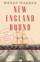 New England Bound : Slavery And Colonization In Early America by Warren, Wendy © 2016 (Added: 7/11/16)