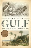 The Gulf : The Making Of An American Sea by Davis, Jack E. © 2017 (Added: 3/21/17)