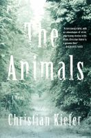 The Animals : A Novel by Kiefer, Christian © 2015 (Added: 3/31/15)