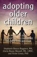 Adopting Older Children : A Practical Guide To Adopting And Parenting Children Over Age Four by Bosco-Ruggiero, Stephanie © 2014 (Added: 3/2/15)