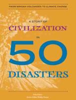 A Story of Civilization in 50 Disasters