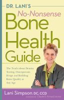 Dr. Lani's No-nonsense Bone Health Guide : The Truth About Density Testing, Osteoporosis Drugs, And Building Bone Quality At Any Age by Simpson, Lani © 2014 (Added: 1/9/15)