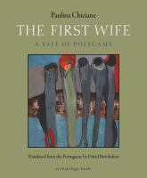 The First Wife : A Tale Of Polygamy by Chiziane, Paulina © 2016 (Added: 8/10/16)