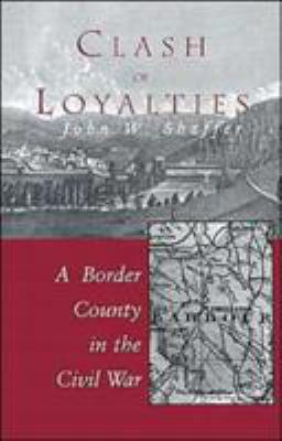 cover photo: Clash of Loyalties: A Border County in the Civil War