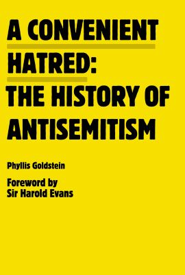 A Convenient Hatred: the history of antisemitism by Phyllis Goldstein