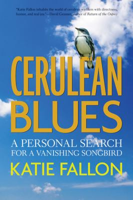 cover photo: Cerulean Blues: A Personal Search for a Vanishing Songbird