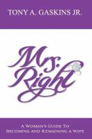 Mrs. Right : A Woman's Guide To Becoming And Remaining A Wife by Gaskins, Tony A., Jr © 2011 (Added: 10/13/16)