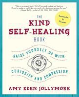 The Kind Self-healing Book : Raise Yourself Up With Curiosity And Compassion by Eden, Amy © 2015 (Added: 4/26/16)