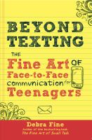 Beyond Texting : The Fine Art Of Face-to-face Communication For Teenagers by Fine, Debra © 2014 (Added: 1/8/15)