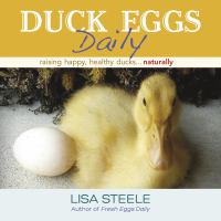 Duck Eggs Daily : Raising Happy, Healthy Ducks... Naturally by Steele, Lisa © 2015 (Added: 4/27/16)