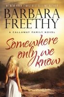 Somewhere Only We Know : The Callaways by Freethy, Barbara © 2015 (Added: 2/8/16)
