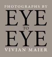 Eye To Eye : Photographs By Vivian Maier by Maier, Vivian © 2014 (Added: 1/9/15)