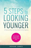 5 Steps To Looking Younger : A Practical Step-by-step Guide To Anti-ageing by James, Rohan © 2015 (Added: 4/14/16)