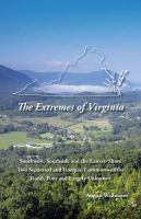 The Extremes Of Virginia : Southwest, Southside And The Eastern Shore : Two Separated And Unequal Commonwealths, Rural, Poor And Largely Unknown by Wallmeyer, August © 2016 (Added: 2/14/17)