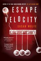 Escape Velocity : A Novel by Wolfe, Susan © 2016 (Added: 1/6/17)