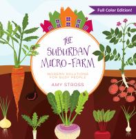The Suburban Micro-farm : Modern Solutions For Busy People by Stross, Amy © 2018 (Added: 5/9/18)