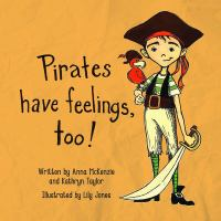 Pirates+have+feelings+too by McKenzie, Anna © 2016 (Added: 12/11/17)