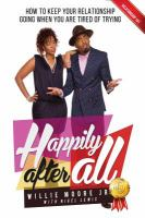 Happily After All : How To Keep Your Relationship Going When You Are Tired Of Trying by Moore, Willie, Jr © 2017 (Added: 4/18/17)