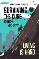 Surviving The Cure: Cancer Was Easy* : Living Is Hard by Bundy, Andrew © 2017 (Added: 9/13/17)