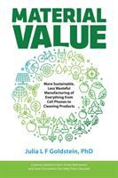 Material value : more sustainable, less wasteful manufacturing of everything from cell phones to cleaning products