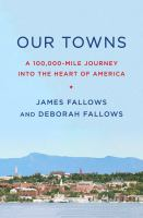 Our Towns : A 100,000-mile Journey Into The Heart Of America by Fallows, James M. © 2018 (Added: 6/11/18)