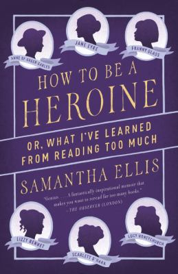 cover of How to be a heroine, or, What I've learned from reading too much